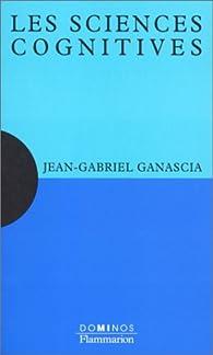 Les sciences cognitives par Jean-Gabriel Ganascia