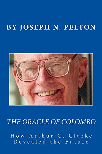 Download The Oracle of Colombo: How Arthur C . Clarke Revealed the Future Pdf