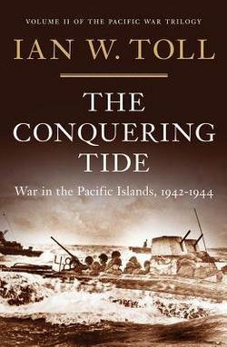 The Conquering Tide : War in the Pacific Islands, 1942-1944 (Hardcover)--by Ian W. Toll [2015 Edition]