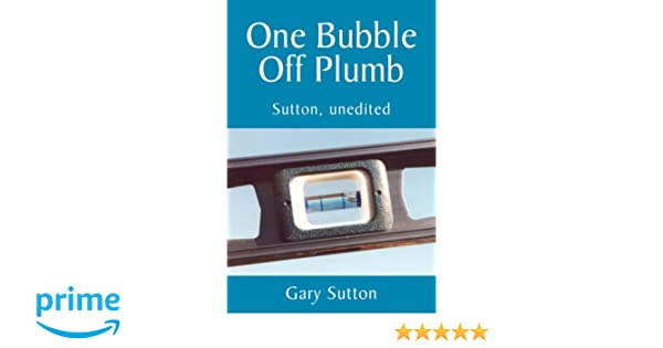 One Bubble Off Plumb:Sutton, unedited