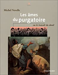 Les âmes du purgatoire ou le travail du deuil par Michel Vovelle