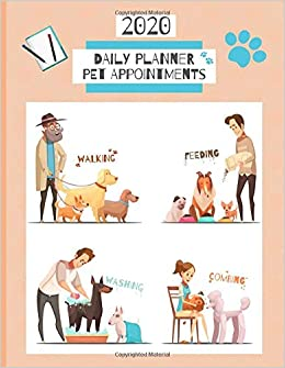 2020 Daily Planner Pet Appointments: Dog Grooming / Walking ...
