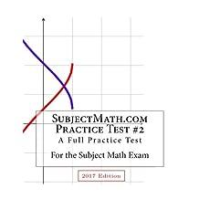 SubjectMath.com Practice Test #2, 2017 Edition: A Full Practice Test For the Subject Math Exam