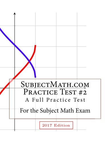 SubjectMath.com Practice Test #2, 2017 Edition: A Full Practice Test For the Subject Math Exam