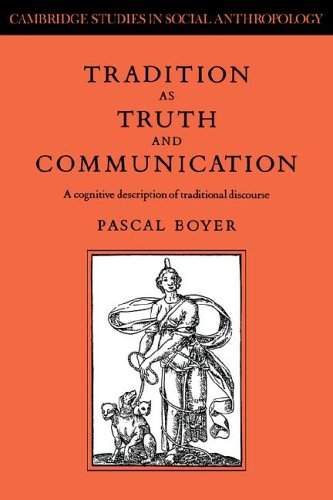 Tradition as Truth and Communication: A Cognitive Description of Traditional Discourse (Cambridge Studies in Social and