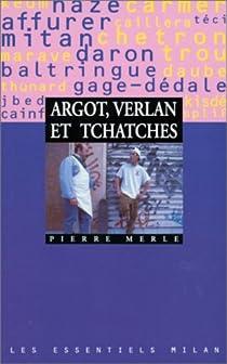 Argot, Verlan Et Tchatches par Merle