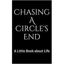 Chasing A Circle's End: A Little Book about Life