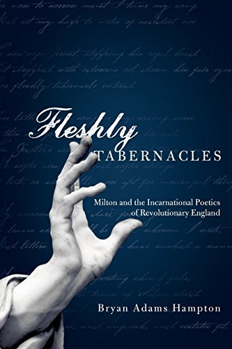 Fleshly Tabernacles: Milton and the Incarnational Poetics of Revolutionary England by Bryan Adams Hampton (2012-11-15)