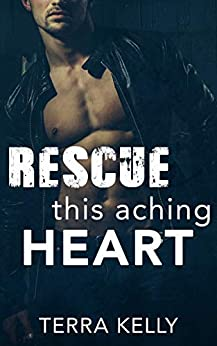 Rescue This Aching Heart (Falling Deep Into You Trilogy Book 3) by [Kelly, Terra]