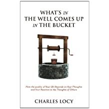 What's in the Well Comes Up in the Bucket: How the Quality of Our Life Depends on Our Thoughts and Our Reaction to the Thoughts of Others