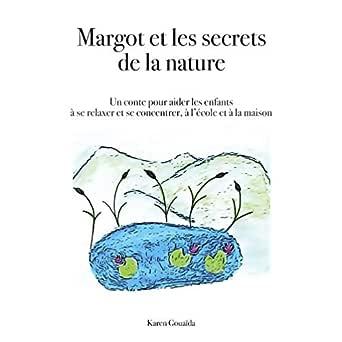 Margot Et Les Secrets De La Nature Un Conte Pour Aider Les Enfants A Se Relaxer Et Se Concentrer A L Ecole Et A La Maison Books On Demand French Edition Kindle