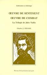 |uvre de sentiment, oeuvre de combat: La trilogie de Julles Vallès (Littérature et idéologie)