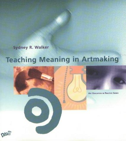 Teaching Meaning in Artmaking (Art Education in Practice S.)