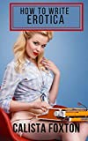 How to Write Erotica: A Beginner's Guide to Writing and Publishing Short Erotica