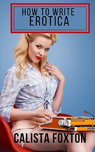 How to Write Erotica: A Beginner's Guide to Writing and Publishing Short Erotica by CreateSpace Independent Publishing Platform