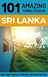 101 Amazing Things to Do in Sri Lanka: Sri Lanka Travel Guide (Galle, Colombo Travel, Kandy, Sigiriya, Backpacking Sri Lanka)