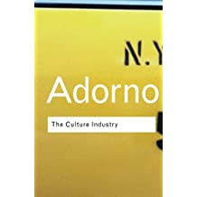 The Culture Industry: Selected Essays on Mass Culture (Routledge Classics) (Volume 20)