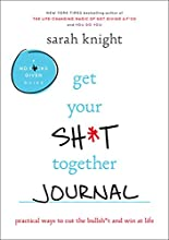 Get Your Sh*t Together Journal: Practical Ways to Cut the Bullsh*t and Win at Life
