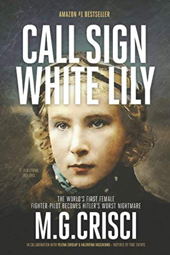 Call Sign, White Lily (New Enlarged 5th Edition): The Life and Loves of the World's First Female Fighter Pilot (First Female Fighter Pilot In The World)