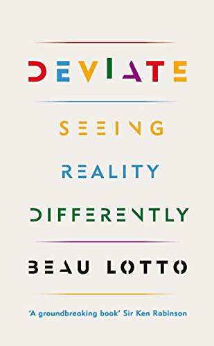 Deviate: Seeing Reality Differently [Hardcover] [Jan 01, 2017] Beau Lotto