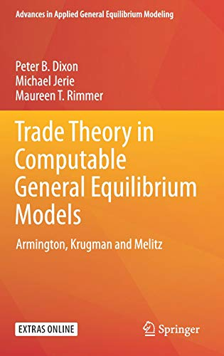 Applied General Equilibrium Models - Trade Theory in Computable General Equilibrium Models: Armington, Krugman and Melitz (Advances in Applied General Equilibrium Modeling)
