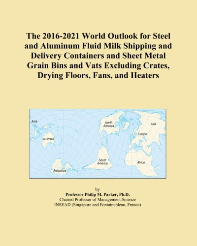 Grain Bin Fans - The 2016-2021 World Outlook for Steel and Aluminum Fluid Milk Shipping and Delivery Containers and Sheet Metal Grain Bins and Vats Excluding Crates, Drying Floors, Fans, and Heaters