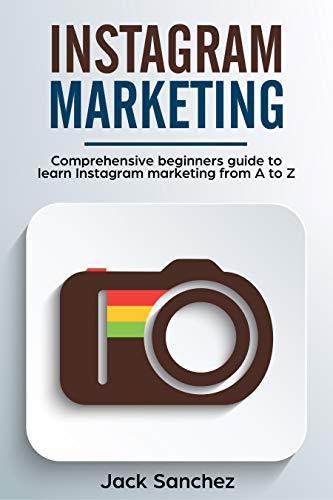 Instagram marketing: Comprehensive beginners guide to learn Instagram marketing from A to Z (English Edition)