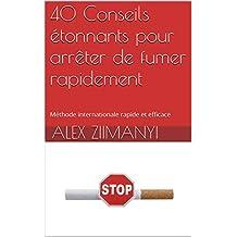 40 Conseils étonnants pour arrêter de fumer rapidement: Méthode internationale rapide et efficace (French Edition)