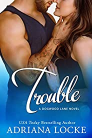 Trouble (Dogwood Lane Book 3)
