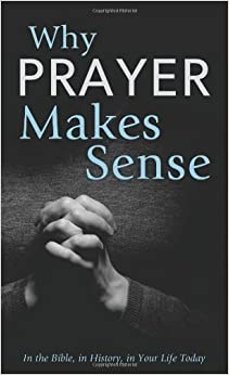 Book Why Prayer Makes Sense: In the Bible, in History, in Your Life Today (VALUE BOOKS) by Ed Strauss (2014-02-01)