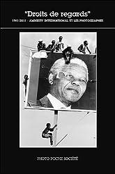 Droits de regards : 1961-2011 : Amnesty international et les photographes
