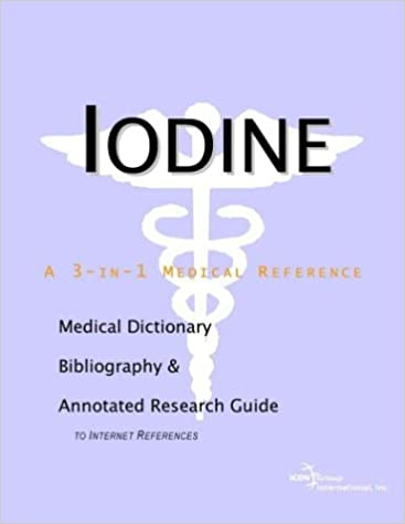 Book Iodine - A Medical Dictionary, Bibliography, and Annotated Research Guide to Internet References