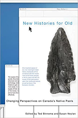 New Histories for Old Changing Perspectives on Canadas Native Pasts