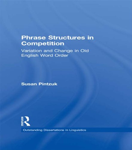 Download Phrase Structures in Competition: Variation and Change in Old English Word Order (Outstanding Dissertations in Linguistics) Pdf