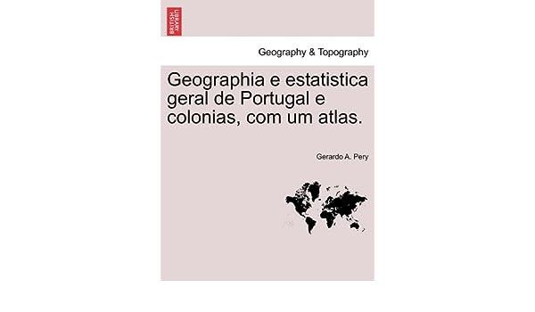 Geographia e estatistica geral de Portugal e colonias, com um atlas.: Amazon.es: Gerardo A. Pery: Libros en idiomas extranjeros