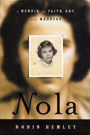Nola  A Memoir Of Faith Art And Madness  A Memoir Of FaithArt And Madness