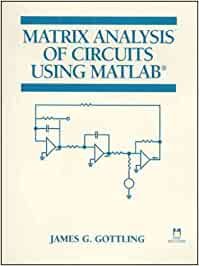 Matrix Analysis of Circuits Using MATLAB: Amazon.es: Gottling, James G.: Libros en idiomas extranjeros
