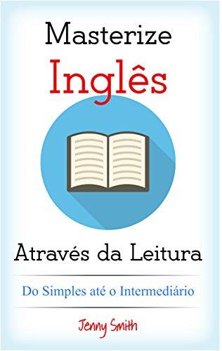 Masterize Inglês Através da Leitura. Do Simples até o Intermediário: 10 Artigos para Alunos Elementares