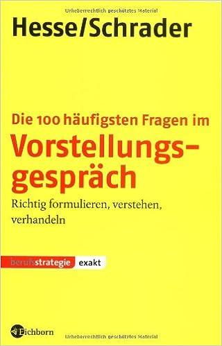 Die 100 häufigsten Fragen im Vorstellungsgespräch: Richtig - Jürgen ...