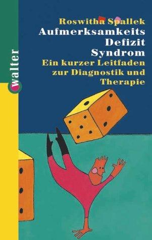 Aufmerksamkeits Defizit Syndrom: Ein kurzer Leitfaden zur Diagnostik und Therapie
