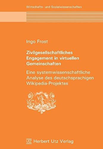 Zivilgesellschaftliches Engagement in virtuellen Gemeinschaften: Eine systemwissenschaftliche Analyse des deutschsprachigen Wikipedia-Projektes (Wirtschafts- und Sozialwissenschaften)
