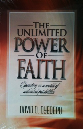 Download The Unlimited Power of Faith (Latest Release By Bishop David Oyedepo) PDF