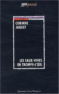 Les Eaux-Vives en trompe-l'oeil : roman, Jaquet, Corinne