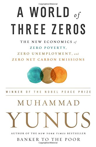 A World of Three Zeros: The New Economics of Zero Poverty, Zero Unemployment, and Zero Net Carbon Emissions cover