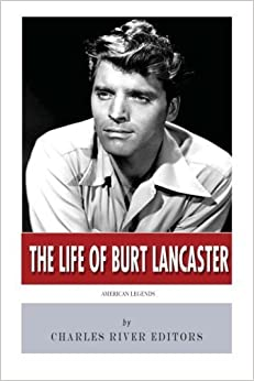 Book American Legends: The Life of Burt Lancaster by Charles River Editors (2014-03-02)