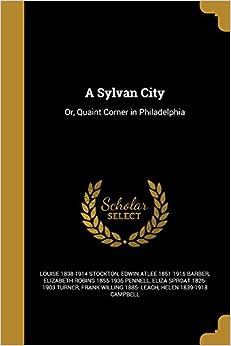 Book A Sylvan City: Or, Quaint Corner in Philadelphia