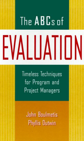 The ABCs of Evaluation: Timeless Techniques for Program and Project Managers (Jossey-Bass Business and Management Series)