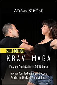 Book Krav Maga: Easy and Quick Guide to Self-Defense, Improve Your Technique and Become Fearless to the Real World Violence by Adam Siboni (2016-01-20)