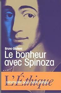 Le bonheur avec Spinoza : L'éthique reformulée pour notre temps par Bruno Giuliani