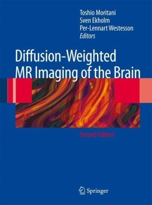 By Toshio Moritani, Sven Ekholm, Per-Lennart Westesson: Diffusion-Weighted MR Imaging of the Brain Second (2nd) Edition